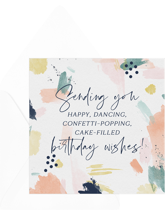 """Birthday card featuring a birthday message that says, """"Sending you happy, dancing, confetti-popping, cake-filled birthday wishes!"""". The message is written in artistic typefaces and overlaid on an abstract painterly background."""
