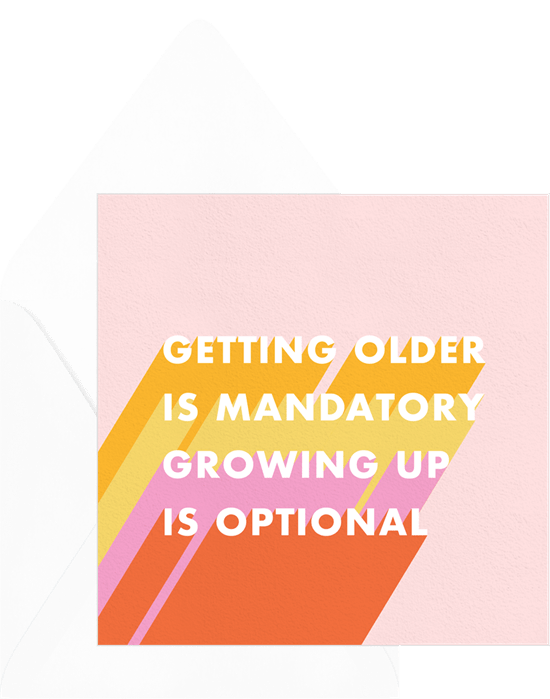 """A colorful typographic birthday card reading """"getting older is mandatory. growing up is optional."""" The card has a light pink background, and the text features bright shades of orange, yellow, pink, and red."""