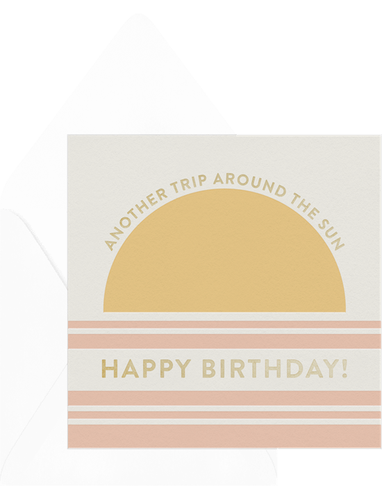 """A simple and modern birthday card featuring what looks like the sun peeking over the horizon. The birthday message reads, """"Another trip around the sun. Happy birthday!"""""""