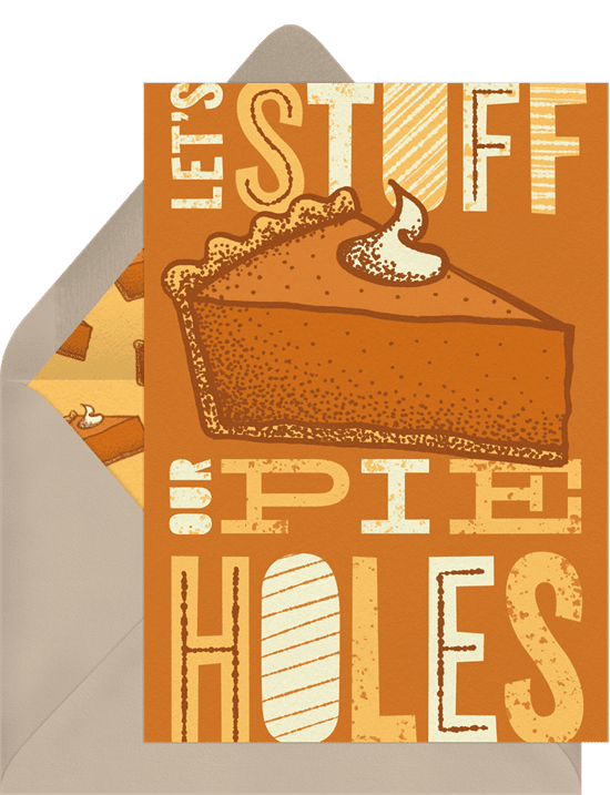 """A Thanksgiving invitation that reads """"Let's Stuff Our Pie Holes"""" and features a pumpkin pie slice"""